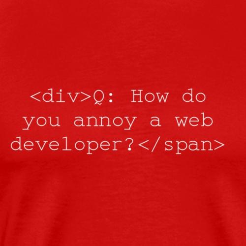 Annoy a Web Developer - Men's Premium T-Shirt