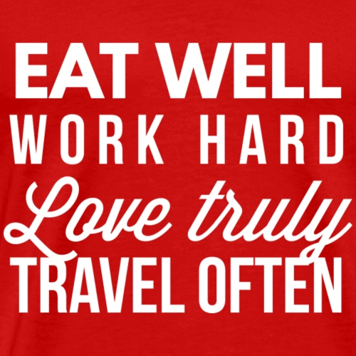 Eat well Work hard Love truly Travel often - Men's Premium T-Shirt