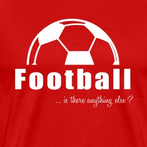 Football- Is there anything else?- Shirt, Hoodie. - Men's Premium T-Shirt