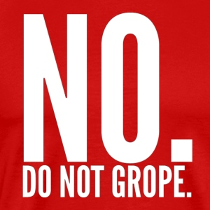 No. Do Not Grope. - Men's Premium T-Shirt