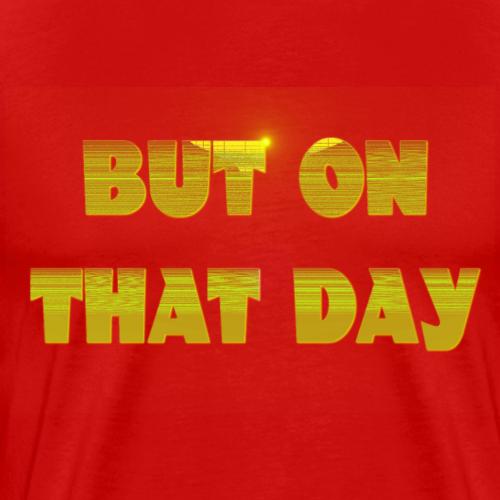 THAT DAY - Men's Premium T-Shirt