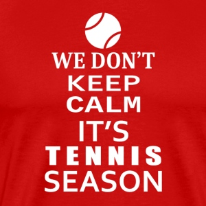 Tennis-We Don't keep calm- Shirt, Hoodie Gift - Men's Premium T-Shirt