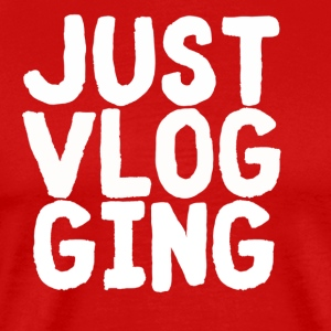 Just Vlogging - Men's Premium T-Shirt