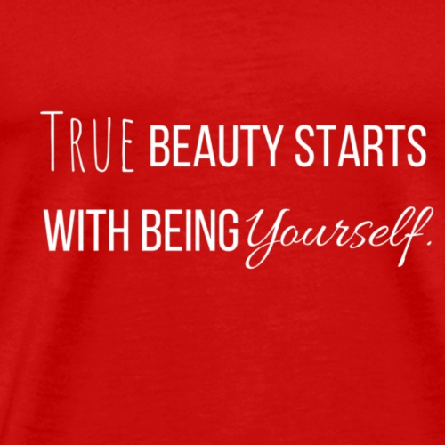 True Beauty Starts With Being Yourself - Men's Premium T-Shirt