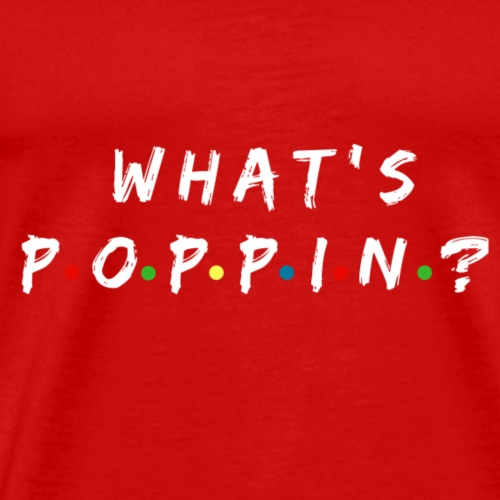 Whats Poppin - Men's Premium T-Shirt