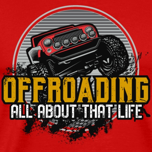 Offroading - All About that Life! - Men's Premium T-Shirt