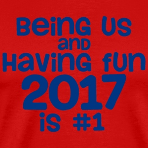 Being Us And Having Fun 2017 Is 1 - Men's Premium T-Shirt