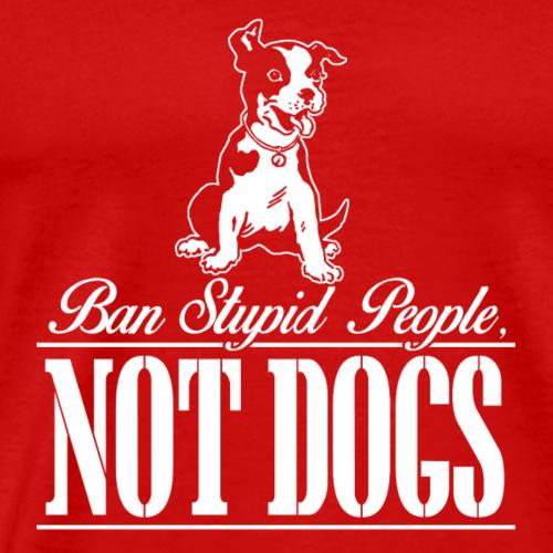 Ban Stupid People Not Dogs - Men's Premium T-Shirt