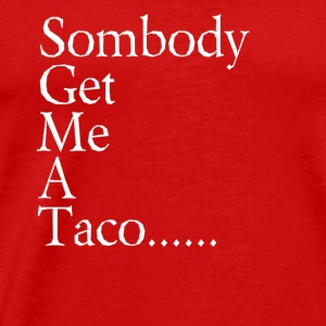 Somebody Get Me A Taco........ - Men's Premium T-Shirt