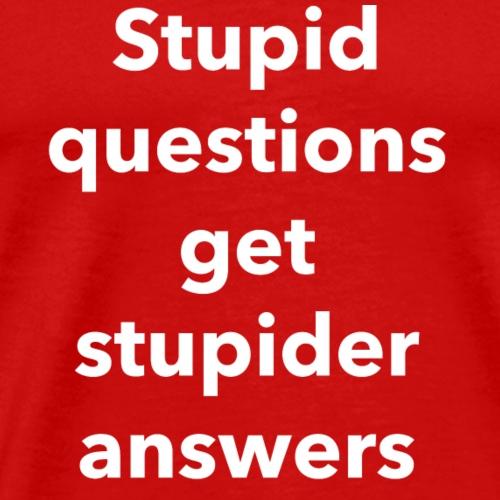 Stupid Questions - Men's Premium T-Shirt