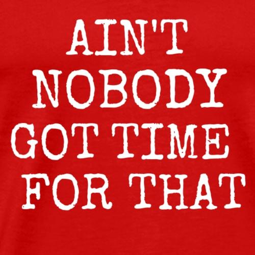ain t nobody 2 white - Men's Premium T-Shirt