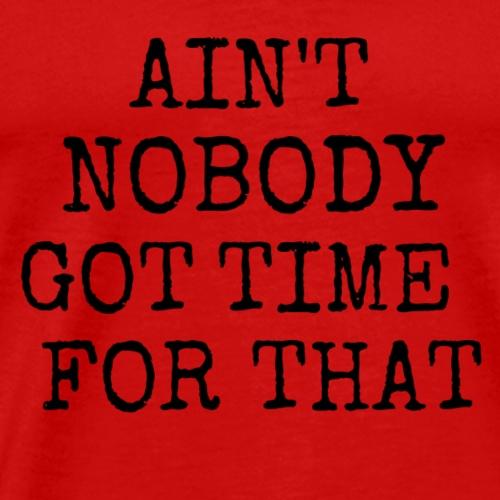 ain t nobody 2 - Men's Premium T-Shirt