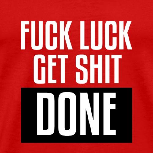 Fuck Luck get shit done - Men's Premium T-Shirt