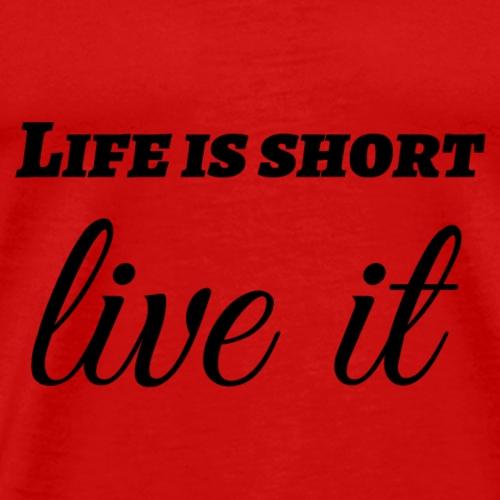 Life is short live - Men's Premium T-Shirt