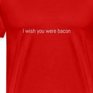 I wish you were bacon (white) - Men's Premium T-Shirt