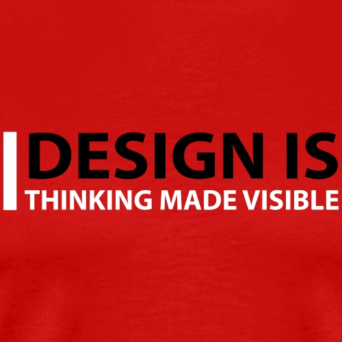 Design Is Thinking Made Visible - Men's Premium T-Shirt