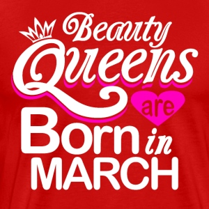 Beauty Queens Born in March - Men's Premium T-Shirt