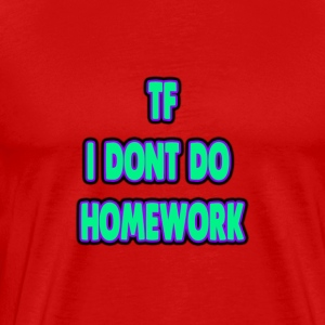 tf i dont do homework - Men's Premium T-Shirt