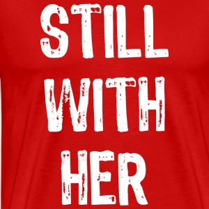 Still With Her T-Shirt - Men's Premium T-Shirt