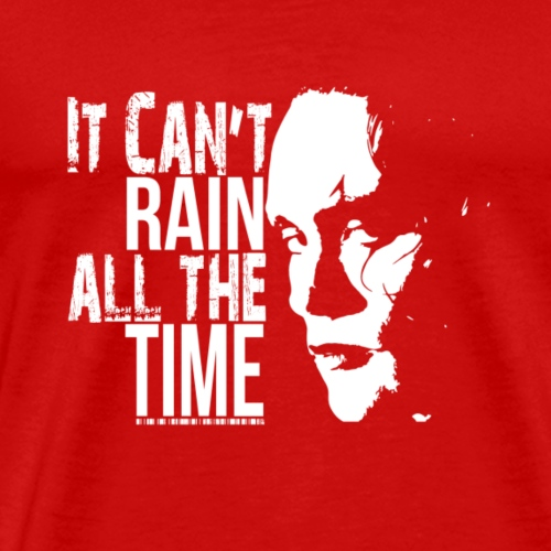It Can't Rain All The Time! The Crow - Men's Premium T-Shirt