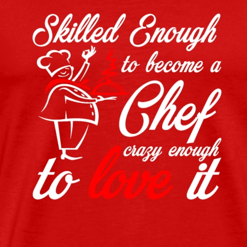 Skill Enough to become a Chef - Men's Premium T-Shirt