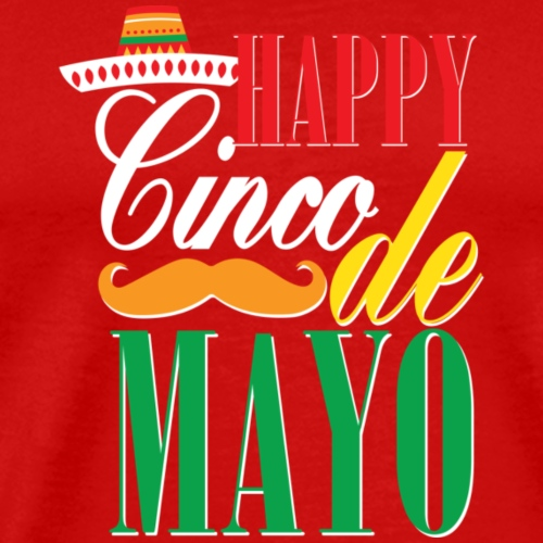 Happy Cinco De Mayo Funny Celebration Shirt - Men's Premium T-Shirt