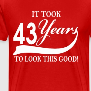 It took 43 years to look this good - Men's Premium T-Shirt