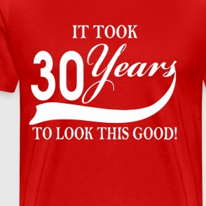 It took 30 years to look this good - Men's Premium T-Shirt