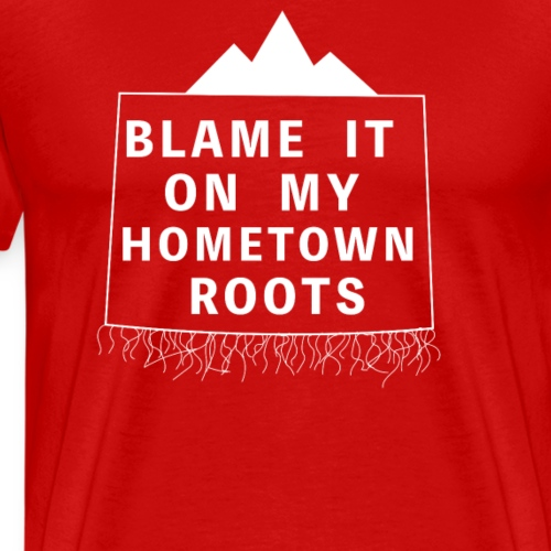 Blame It On My Hometown Roots - Colorado - Men's Premium T-Shirt