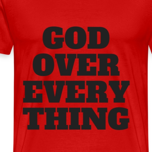 God Over Every Thing - Men's Premium T-Shirt