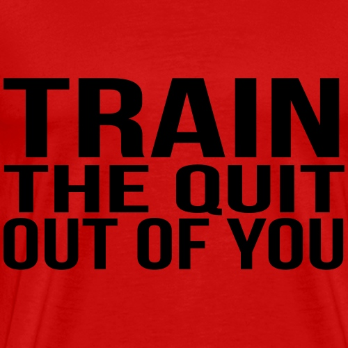 Train the quit out of you! - Men's Premium T-Shirt