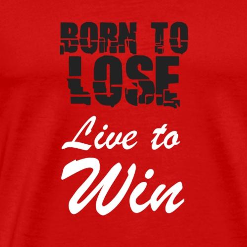 Born to lose, live to win - Men's Premium T-Shirt