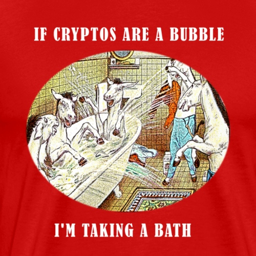 If Cryptos Are a Bubble, I'm Taking a Bath - Men's Premium T-Shirt