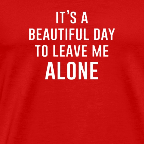 Day to leave me alone - Men's Premium T-Shirt