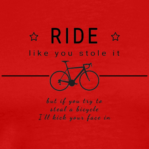 Ride like you stole it, but... - Men's Premium T-Shirt