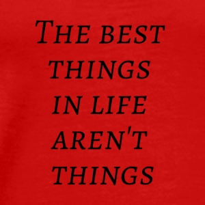 The best things in life aren't things - Men's Premium T-Shirt