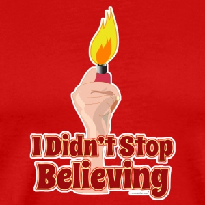 I Didn't Stop Believing Too - Men's Premium T-Shirt