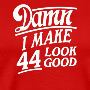 I make 44 look good - Men's Premium T-Shirt