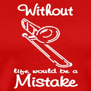 WITH OUT TROMBONES LIFE WOULD BE A MISTAKE - Men's Premium T-Shirt