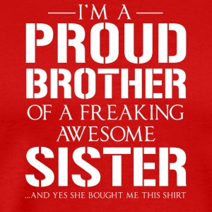 Proud Brother of Freaking Awesome Sister Tshirt - Men's Premium T-Shirt
