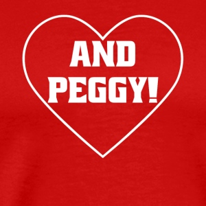 And Peggy! Shirt With Heart - Men's Premium T-Shirt