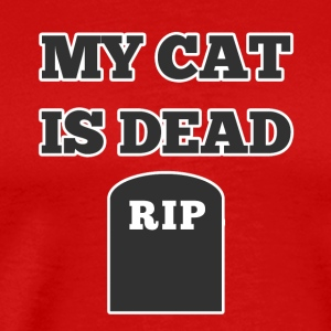 My Cat is Dead RIP - Men's Premium T-Shirt