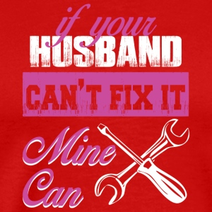 If Your Husband Can't Fix It No Mine Can T Shirt - Men's Premium T-Shirt