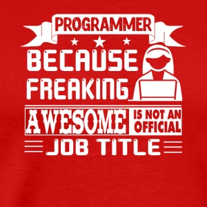 Programmer Is Freaking Awesome Shirts - Men's Premium T-Shirt