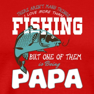 I Love More Than Fishing and Being Papa T Shirt - Men's Premium T-Shirt