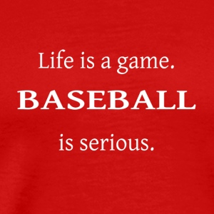 Baseball is Serious- cool shirt, geek hoodie, tank - Men's Premium T-Shirt