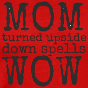 mom turned upside down spells wow - Men's Premium T-Shirt
