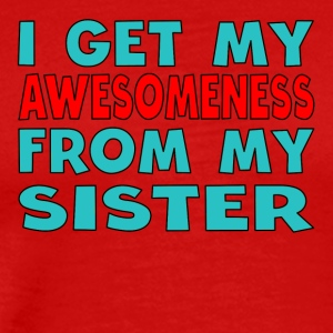 I Get My Awesomeness From My Sister - Men's Premium T-Shirt