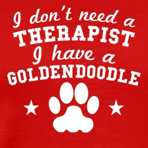 I Don't Need A Therapist I Have A Goldendoodle - Men's Premium T-Shirt