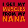 I Get My Muscles From My Nana - Men's Premium T-Shirt